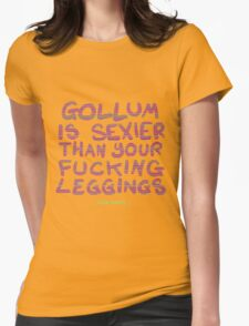 Gollum is sexier than your fucking leggings -TEAM PANTS- Womens Fitted T-Shirt