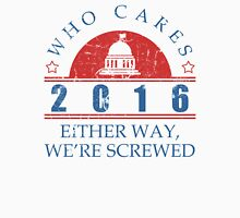 Who Cares 2016 President Unisex T-Shirt