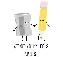 Without you my life is pointless Photographic Print