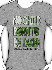 No Child Born To Be Taken- #Bring Back Our Girls T-Shirt