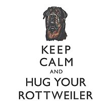 Keep Calm And Hug Your Rottweiler Photographic Print