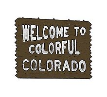 Colorful Colorado welcome sign by artisticattitud