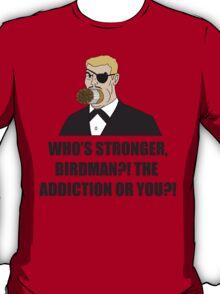 Who's Stronger Birdman?! T-Shirt