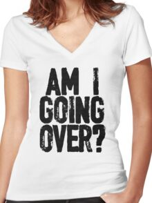 Am I Going Over? Women's Fitted V-Neck T-Shirt