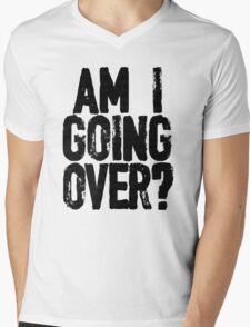 Am I Going Over? Mens V-Neck T-Shirt