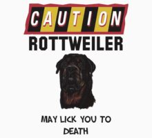 Caution Rottweiler May Lick You To Death by taiche