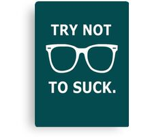 Try Not To Suck. - Joe Maddon Saying Canvas Print