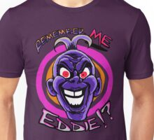 Remember Me, Eddie!? Unisex T-Shirt