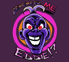 Remember Me, Eddie!? Unisex T-Shirt