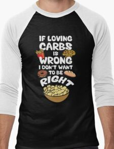 If Loving Carbs Is Wrong Men's Baseball ¾ T-Shirt