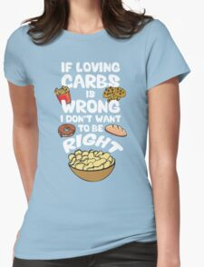 If Loving Carbs Is Wrong Womens Fitted T-Shirt
