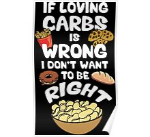 If Loving Carbs Is Wrong Poster