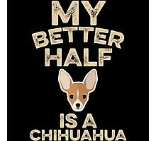 My Better Half Is A Chihuahua Photographic Print