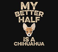 My Better Half Is A Chihuahua Unisex T-Shirt