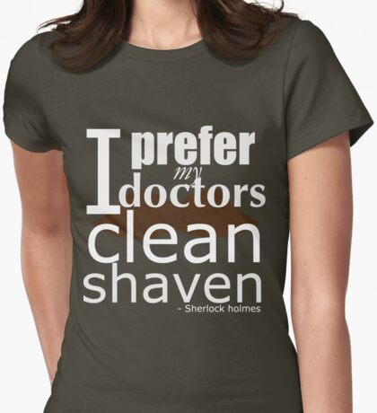 """""""I prefer my doctors clean shaven"""" - T-shirt Womens Fitted T-Shirt"""