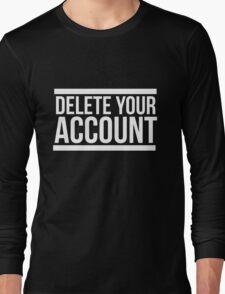 Delete your account shirt funny Hillary Clinton t-shirt Long Sleeve T-Shirt