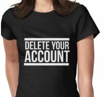 Delete your account shirt funny Hillary Clinton t-shirt Womens Fitted T-Shirt