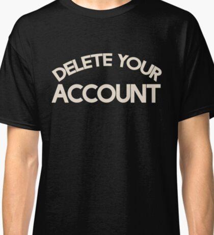 Delete your account shirt funny Hillary Clinton t-shirt Classic T-Shirt