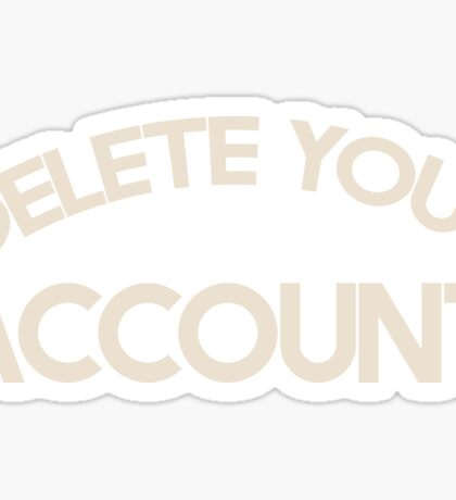 Delete your account shirt funny Hillary Clinton t-shirt Sticker