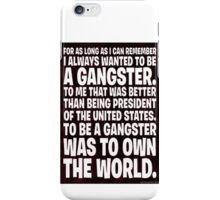 As Long As I Remember, I Always Wanted To Be A Gangster. iPhone Case/Skin