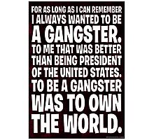 As Long As I Remember, I Always Wanted To Be A Gangster. Photographic Print