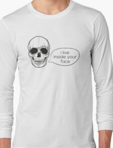 I Live Inside Your Face  Long Sleeve T-Shirt
