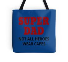 Super Dad. Not All Heroes Wear Capes Tote Bag