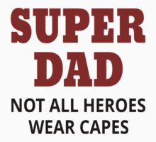 Super Dad. Not All Heroes Wear Capes Kids Tee
