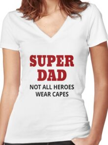 Super Dad. Not All Heroes Wear Capes Women's Fitted V-Neck T-Shirt