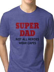 Super Dad. Not All Heroes Wear Capes Tri-blend T-Shirt