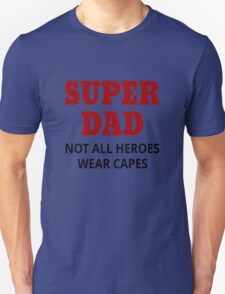 Super Dad. Not All Heroes Wear Capes Unisex T-Shirt