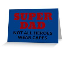Super Dad. Not All Heroes Wear Capes Greeting Card