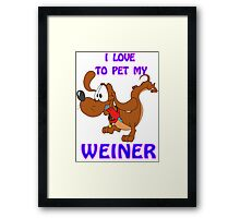 I Love to Pet MY Weiner Framed Print