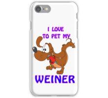 I Love to Pet MY Weiner iPhone Case/Skin
