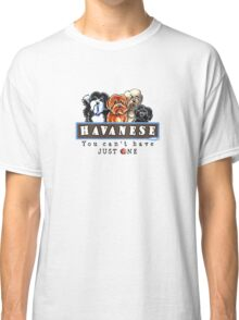 Havanese :: You Can't Have Just One Classic T-Shirt