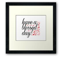 Have A Blessed Day! Framed Print