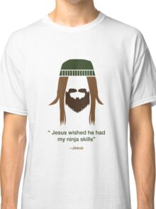 Jesus wished he had my ninja skills Classic T-Shirt