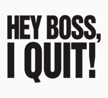 Hey Boss, I Quit! by RexLambo