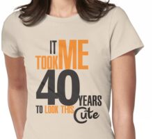 It took me 40 years to look this cute Womens Fitted T-Shirt