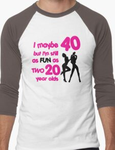 I maybe 40 but I'm still as fun as two 20 year olds Men's Baseball ¾ T-Shirt