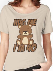 Hug me I'm 40 Women's Relaxed Fit T-Shirt