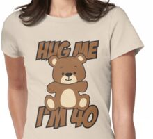 Hug me I'm 40 Womens Fitted T-Shirt