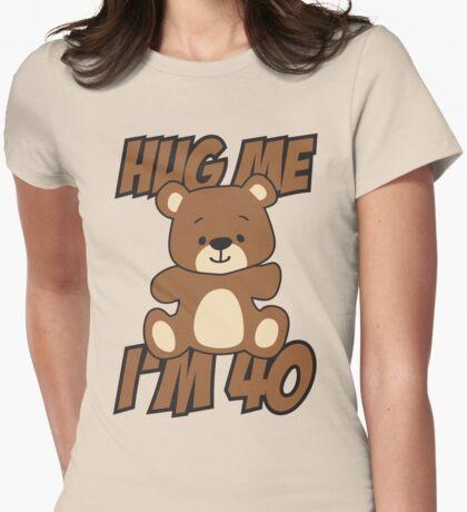 Hug me I'm 40 Womens Fitted T-Shirt