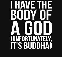 I Have The Body Of A God (Buddha) Unisex T-Shirt