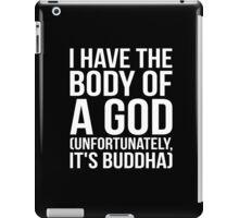 I Have The Body Of A God (Buddha) iPad Case/Skin