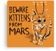 Beware Kittens from Mars Canvas Print