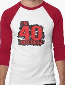 I'm 40 bitches T-Shirt
