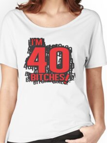I'm 40 bitches Women's Relaxed Fit T-Shirt