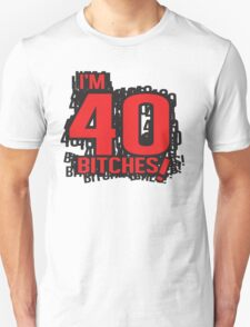 I'm 40 bitches T-Shirt