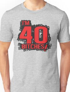 I'm 40 bitches Unisex T-Shirt